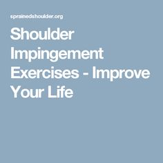 Shoulder Impingement Exercises - Improve Your Life