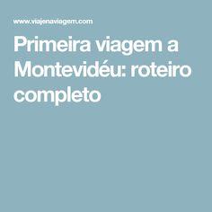 Primeira viagem a Montevidéu: roteiro completo