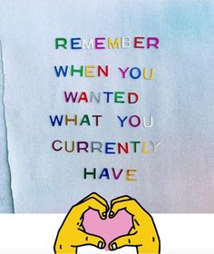 Remember when you wanted what you currently have.