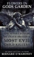 I have to say, this book was very very sad. I can no longer read true crime novels. They are just too overwhelming.     Flowers in Gods Garden: One Mans Crusade to Catch Britains Most Evil Child Killers.