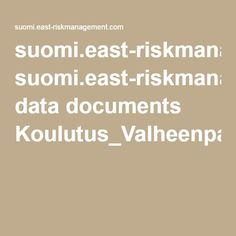suomi.east-riskmanagement.com data documents Koulutus_Valheenpaljastus+4.5.2016-01.pdf
