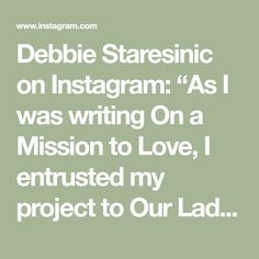 """Debbie Staresinic on Instagram: """"As I was writing On a Mission to Love, I entrusted my project to Our Lady of Guadalupe asking her to bring it to fruition. My Mother not…"""""""