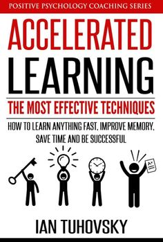 EBook Accelerated Learning: The Most Effective Techniques: How to Learn Fast, Improve Memory, Save Your Time and Be Successful (Positive Psychology Coaching Series Book Author Ian Tuhovsky, Learning Methods, Learning Techniques, Psychology Books, Positive Psychology, Counseling Psychology, Got Books, Books To Read, Speed Reading, Learn Faster