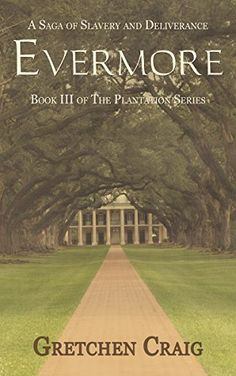 Evermore: A Saga of Slavery and Deliverance (The Plantation Series Book by [Craig, Gretchen] Historical Fiction Books, Historical Romance, Good Books, Books To Read, My Books, Love Book, Book 1, History Books, Writing A Book