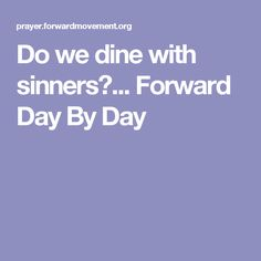 Do we dine with sinners?...   Forward Day By Day