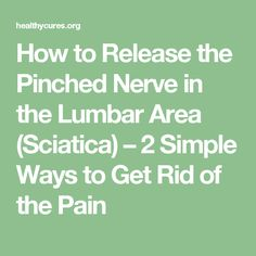 How to Release the Pinched Nerve in the Lumbar Area (Sciatica) – 2 Simple Ways to Get Rid of the Pain