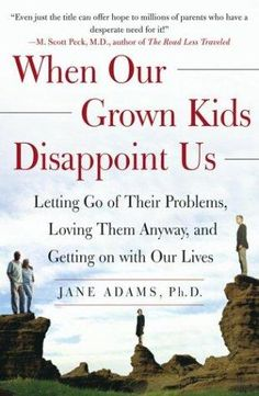 When Our Grown Kids Disappoint Us by Jane Adams - How do today's parents cope when the dreams we had for our children clash with reality? Go For It Quotes, Mom Quotes, Family Quotes, Date, Adult Children Quotes, Stress, Life Affirming, Dating Advice For Men, Parents As Teachers