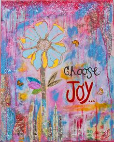 Choose Joy - Original Mixed Media - Vintage/Shabby Chic wall art This painting is positively bursting with joy!  Would brighten up any home with this positive reminder for life...