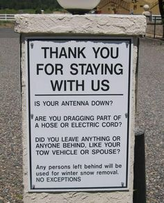 """Campround sign that reads """"Thanks for Staying With Us.  Is your antenna down?  Are you dragging part of a hose or electric cord?  Did you leave anything or anyone behind like your tow vehicle or spouse? Any person left behind will be used for winter snow removal.  No exceptions."""""""