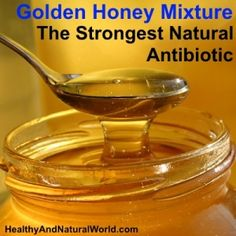Golden Honey Mixture - The Strongest Natural Antibiotic Igredients:     100 grams (3.5 oz) raw honey     1 tablespoon turmeric powder     A pinch of black pepper (to optimize turmeric absorption and bio-availability – see more details here)  For some extra kick and additional health benefits you can also add:     1 teaspoon lemon zest     2 tablespoon unfiltered raw apple cider vinegar