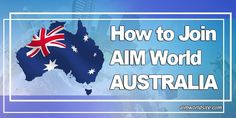 How to Join AIM World Australia AIM World is the online division of AIM Global so please don't be confused about that. As we know that AIM World is open in 200 countries, I will explain on this post on how someone from Australia can join AIM World. I...