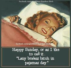 Giggling ass off!!.... Couldn't Agree More!!.... Just Gotta Love/Salute Lazy Ass Sundays!