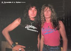 David Coverdale and John Sykes      I wish Coverdale hook up Sykes again and wrote songs together. But that looks like it will never happen.
