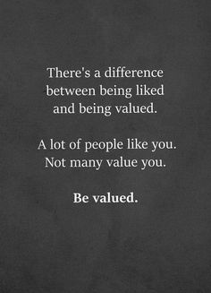 There's a difference between being liked and being valued. A lot of people like you. Not many value you. BE VALUED. #encouragingquotes #inspirationalquotes #motivationalquotes #positivequotes #dailyquotes #quoteoftheday #lifequotes #quotes #therandomvibez