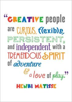 'Creative people are curious, flexible, persistent and independent with a tremendous spirit of adventure and a love of play' - Henri Matisse Visitez la boutique d'art pour petits et grands Henri Matisse, Matisse Art, Quotes To Live By, Me Quotes, Motivational Quotes, Inspirational Quotes, Habit Quotes, Quotes Images, Daily Quotes
