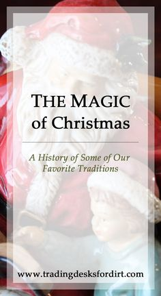 The Magic of Christmas - A History of Some of Our Favorite Traditions #christmasmagic #traditions #history #santaclaus #christmastree #wassailing #tradingdesksfordirt