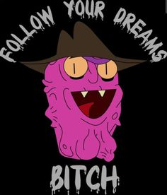Rick and Morty • Follow your dreams Bitch - NerdTrend.com