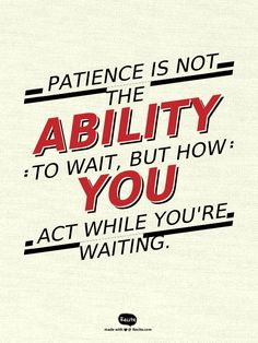 Patience is not the ability to wait, but how you act while you're waiting. - Quote From Recite.com #RECITE #QUOTE