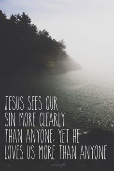he loves us more than anyone.