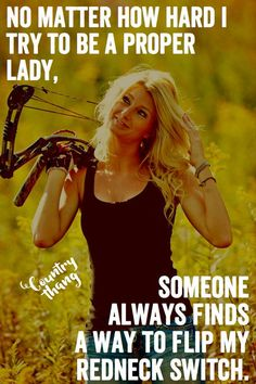 No matter how hard I try to be a proper lady, someone always finds a way to flip my redneck switch. #countrygirl #cowgirl #lifefactquotes #countrythang #countrythangquotes #countryquotes #countrysayings