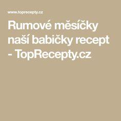 Rumové měsíčky naší babičky recept - TopRecepty.cz