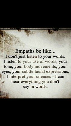 I don't just listen to your words. I listen to your use of words, your tone, your body movements, your eyes, your subtle facial expressions. I interpret your silences. I can hear everything you don't say in words. INFJ and INFP-T web 16 personalities . Infp, Quotes To Live By, Me Quotes, Affirmations, Highly Sensitive Person, Sensitive People, E Mc2, Infj Personality, Just Dream