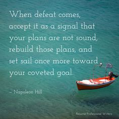 """When defeat comes accept it as a signal that your plans are not sound, rebuild those plans, and set sail once more toward your coveted goal."" -Napoleon Hill #resumeprofessionalwriters #resume #writer #career #jobsearch #inspiration #qotd #quoteoftheday #success"