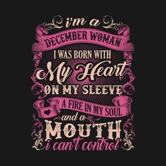 Shop I'm A December Woman I Was Born With My Heart On My Steeve T-Shirt & Hoodie best gift for december birthday t-shirts designed by tshirttrending as well as other best gift for december birthday merchandise at TeePublic. Boss Bitch Quotes, Babe Quotes, Real Life Quotes, Badass Quotes, Woman Quotes, Quotes To Live By, Sarcastic Quotes, Funny Quotes, Meaningful Quotes