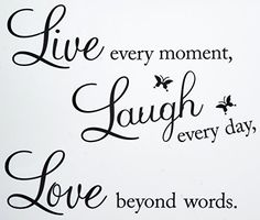 Check Vinyl Decal Live Every Moment, Laugh Every Day, Love Beyond Words Wall Quote by Blinggo at best 10 inspirational quotes vinyl wall stickers for living room Wall Stickers Quotes, Wall Stickers Murals, Wall Decal Sticker, Wall Quotes, Vinyl Decals, Vinyl Art, Wall Vinyl, Life Quotes, Living Room Decor Quotes