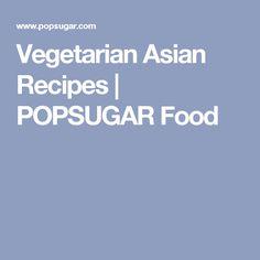 Vegetarian Asian Recipes | POPSUGAR Food
