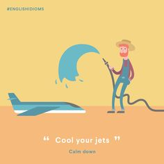 Relax. Calm down. Don't get excited. #English #Idioms #CoolYourJets