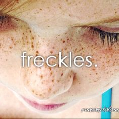 Embrace your freckles! My grandma called them angel kisses!