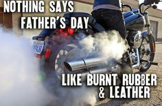 Nothing says Father's Day like burnt rubber and leather.