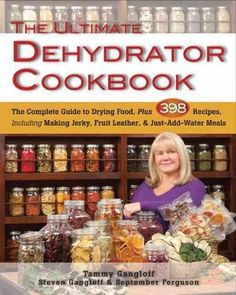 The Ultimate Dehydrator Cookbook: The Complete Guide to Drying Food, Plus 398 Recipes, Including Making Jerky, Fr...