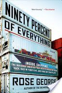 Today's Kindle Non-Fiction Daily Deal is Ninety Percent of Everything: Inside Shipping, the Invisible Industry That Puts Clothes on Your Back, Gas in Your Car, and Food on Your Plate by Rose George [Metropolitan Books / Macmillan]. Books To Read, My Books, Percents, Book Cover Design, Date, Reading Lists, Reading 2014, Mind Blown, Books