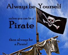 ...always be a Pirate!