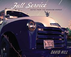 Full Service: Notes From the Rearview Mirror by David Hill