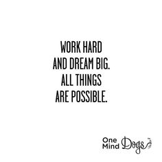 Work hard and dream big. All things are possible. Follow on our Instagram account https://www.instagram.com/oneminddogs/