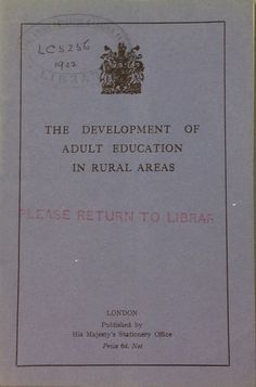 'The Development of Adult Education in Rural Areas' published by His Majesty's Stationery Office, 1922.