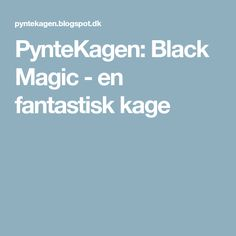 PynteKagen: Black Magic - en fantastisk kage