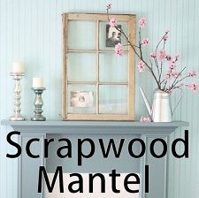 I have the scrapwood mantel already done in sage, but I'm loving the old window frame accent.