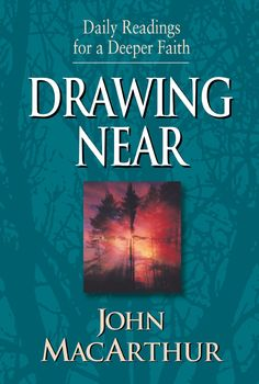 Drawing Near: Daily Readings for a Deeper Faith by John MacArthur. Drawing Near, used daily in combination with God's Holy Word, can not only help bring you closer to God but also keep you from spiritual stagnation. This book will guide you in a growing relationship with Him.