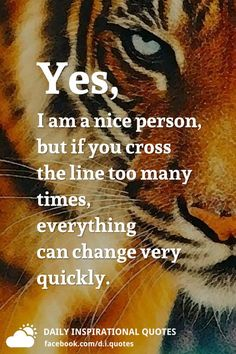 Yes, I am a nice person, but if you cross the line too many times, everything can change very quickly. Good Person Quotes, Good Life Quotes, Inspiring Quotes About Life, Wisdom Quotes, Words Quotes, Inspirational Quotes, Sayings, Peace Quotes, Motivational