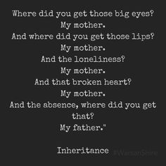 """""""And the absence, where did you get that?  My father."""" Warsan Shire (Smash. My. Heart.  Oh, Little A.)"""