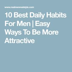 10 Best Daily Habits For Men | Easy Ways To Be More Attractive