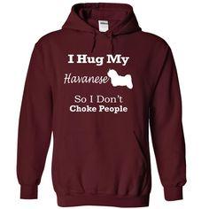 I hug my Havanese so i dont choke people T Shirt, Hoodie, Sweatshirt