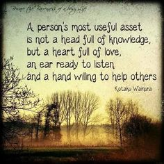 """""""A person's most useful asset is not a head full of knowledge, but a heart full of love, an ear ready to listen and a hand willing to help others"""" Quoted from : Kotaku Wamura Helping Hands Quotes, Helping Others Quotes, Funny Inspirational Quotes, Funny Quotes, Life Quotes, Life Sayings, Cool Words, Wise Words, Hand Quotes"""