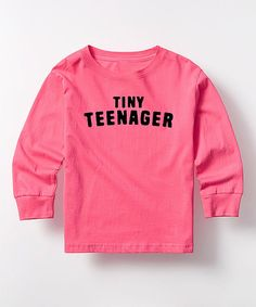 Take a look at this Hot Pink 'Tiny Teenager' Long-Sleeve Tee - Toddler & Girls today!