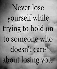 Never lose yourself while trying to hold on to someone who doesn't care about losing you  #picturequotes  View more #quotes on http://quotes-lover.com
