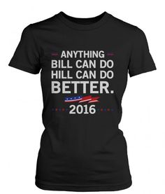 Hill Can Do Better Hillary Clinton for President 2016 Women's T-shirt